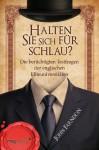 Halten Sie sich für schlau?: Die berüchtigten Testfragen der englischen Elite-Universitäten (German Edition) - John Farndon
