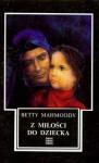 Z miłości do dziecka - Betty Mahmoody