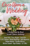 Once Upon a Wedding: A Fiction From the Heart Second Chances Anthology - Donna Kauffman, Barbara Samuel, Hope Ramsay, K.M. Jackson, Tracy Brogan, Sally Kilpatrick, Sonali Dev, Falguni Kothari, Jamie Beck, Priscilla Oliveras