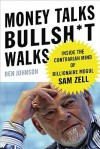 Money Talks, Bullsh*t Walks: Inside the Contrarian Mind of Billionaire Mogul Sam Zell - Ben Johnson