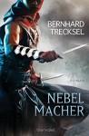 Nebelmacher: Roman - Bernhard Trecksel