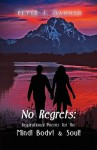 No Regrets, Inspirational Poems for the Mind! Body! & Soul! - Peter J. Manosh
