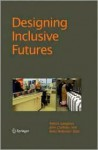 Designing Inclusive Futures - Peter Robinson, Patrick Langdon, John Clarkson, Cambridge Workshop on Ua and at (4th 200