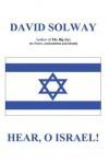 Hear, O Israel - David Solway