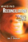 Waging Reconciliation: God's Mission in a Time of Globalization and Crisis - Arthur Schnitzler