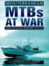 Mediterranean Mt Bs At War: Short Mtb Flotilla Operations, 1939 1945 - Leonard C. Reynolds