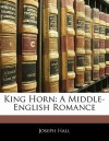 King Horn: A Middle-English Romance - Joseph Hall