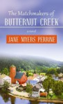 The Matchmakers of Butternut Creek - Jane Myers Perrine