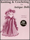 Knitting and Crocheting for Antique Dolls, Vol. I (1872-1898) (Knitting & Crocheting for Antique Dolls) - Hobby House Press