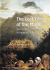 The Lost Cities of the Mayas: The Life, Art, and Discoveries of Frederick Catherwood - Fabio Bourbon