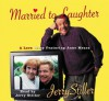 Married to Laughter: A Love Story Featuring Anne Mora - Jerry Stiller