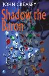 Shadow The Baron - John Creasey