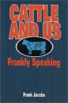 Cattle and Us, Frankly Speaking (Or, Cattle Come in Five Sexes) - Frank Jacobs, Caryl Preston, Mick Price