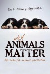 Why Animals Matter: The Case for Animal Protection - Erin E. Williams, Margo Demello