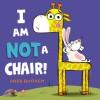 I Am Not a Chair! - Ross Burach