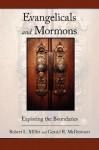 Evangelicals and Mormons: Exploring the Boundaries - Gerald R. McDermott, Robert L. Millet