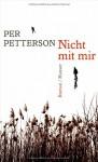 Nicht mit mir: Roman - Per Petterson, Ina Kronenberger