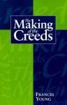 The Making Of The Creeds - Frances M. Young
