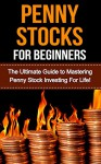 Penny Stocks for Beginners: The Ultimate Guide to Mastering Penny Stock Investing For Life! - Joseph Anderson
