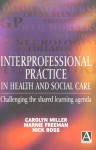 Interprofessional Practice In Health And Social Care: Challenging The Shared Learning Agenda - Carolyn Miller