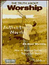 The Truth about Worship - Karl Leuthauser