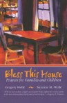 Bless This House: Prayers for Families and Children - Suzanne M. Wolfe