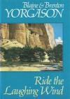 Ride the Laughing Wind - Blaine M. Yorgason, Brenton G. Yorgason