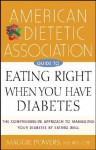 American Dietetic Association Guide To Eating Right When You Have Diabetes - Maggie Powers, American Dietetic Association