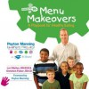 Menu Makeovers: A Playbook for Healthy Eating - Lori Walton, Gretchen Fisher, Peyton Manning