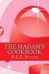 The Madam's Cookbook: Steamy Sex and Food Recipes for Making Love and Historical Customs (The Madam Series Book 7) - D.E.Z. Butler