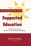 Handbook on Supported Education: Providing Services for Students with Psychiatric - Karen V. Unger