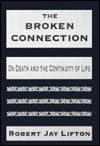 The Broken Connection: On Death and the Continuity of Life - Robert Jay Lifton