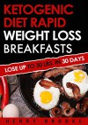 Ketogenic Diet: Rapid Weight Loss Breakfasts: Lose Up To 30 Lbs. In 30 Days (Ketogenic Diet, ketogenic diet for weight loss, ketogenic diet for beginners, rapid weight loss, paleo diet) - Henry Brooke