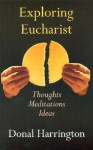 Exploring Eucharist: Thoughts, Meditations, Ideas - Donal Harrington