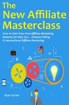 The New Affiliate Masterclass: How to Start Your Own Affiliate Marketing Business for Only $50... Amazon Selling & International Affiliate Marketing - Ryan Turner