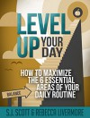 Level Up Your Day: How to Maximize the 6 Essential Areas of Your Daily Routine - S.J. Scott, Rebecca Livermore