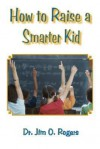 How to Raise a Smarter Kid - Jim O. Rogers