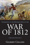 Guidebook to the Historic Sites of the War of 1812: 2nd Edition, Revised and Updated - Gilbert Collins