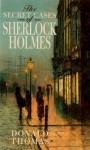The Secret Cases of Sherlock Holmes - Donald Thomas