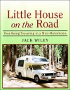 Little House on the Road: Free Being Traveling in a Mini-Motorhome - Jack Wiley