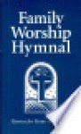 Family Worship Hymnal - Michael McHugh