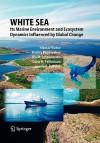White Sea: Its Marine Environment and Ecosystem Dynamics Influenced by Global Change - Nikolai Filatov, Dmitry Pozdnyakov, Ola M. Johannessen, Lasse M. Pettersson, Leonid P. Bobylev