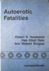 Autoerotic Fatalities - Robert R. Hazelwood, Ann Wolbert Burgess, Park Dietz