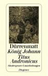 König Johann / Titus Andronicus. Shakespeare Umarbeitungen - Friedrich Dürrenmatt