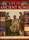 Life in Ancient Rome: Art and Literature, Religion and Mythology, Sport and Games, Science and Technology: The Fascinating Social History of - Nigel Rodgers