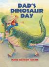 Dad's Dinosaur Day - Diane Dawson Hearn