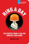 Ring a Day: 700 Photos from a 365 Day Jewelry Challenge - Marthe Le Van