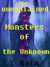 MONSTERS & CREATURES OF THE UNKNOWN; UNEXPLAINED MONSTERS & CREATURES.: UNEXPLAINED PHENOMENA. Cryptids & Monsters. Folklore & Mythology. (UNEXPLAINED ... Folklore, Occult, Parapsychology Book 1) - S Rain