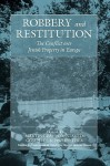 Robbery and Restitution: The Conflict Over Jewish Property in Europe - Martin Dean, Constantin Goschler, Philipp Ther