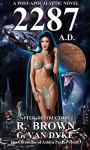2287 A.D. - After Destruction: A POST-APOCALYPTIC NOVEL (The Chronicles of Ashlyn Parker Book 1) - R. Brown, G Van Dyke, B. Andersen, Claudio Aboy